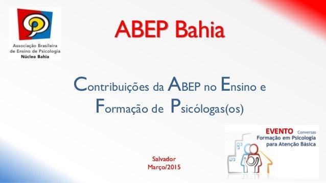Contribuições da ABEP no Ensino e Formação de Psicólogas(os) ABEP Bahia Salvador Março/2015 EVENTO