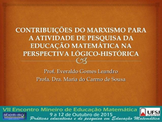 Prof. Everaldo Gomes LeandroProf. Everaldo Gomes Leandro Profa. Dra. Maria do Carmo de SousaProfa. Dra. Maria do Carmo de ...