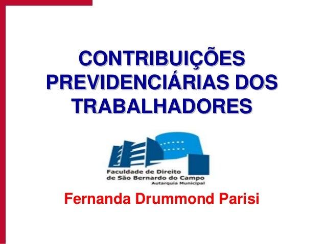 CONTRIBUIÇÕES PREVIDENCIÁRIAS DOS TRABALHADORES Fernanda Drummond Parisi