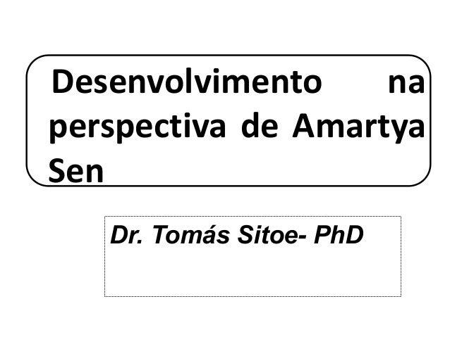 Desenvolvimento na perspectiva de Amartya Sen Dr. Tomás Sitoe- PhD