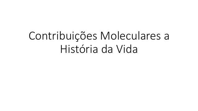 Contribuições Moleculares a História da Vida
