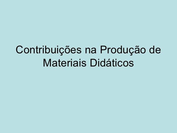 Contribuições na Produção de     Materiais Didáticos