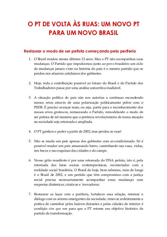 O PT DE VOLTA ÀS RUAS: UM NOVO PT PARA UM NOVO BRASIL Restaurar o modo de ser petista começando pela periferia 1. O Brasil...