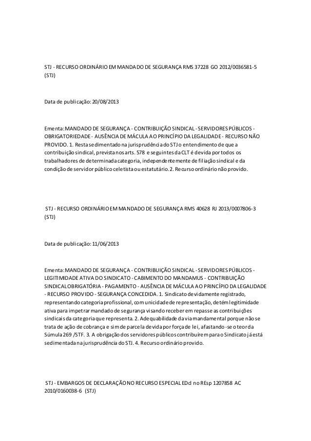 STJ - RECURSO ORDINÁRIOEMMANDADODE SEGURANÇA RMS 37228 GO 2012/0036581-5 (STJ) Data de publicação:20/08/2013 Ementa:MANDAD...