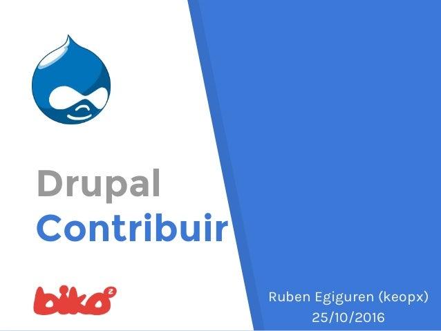 Drupal Contribuir Ruben Egiguren (keopx) 25/10/2016