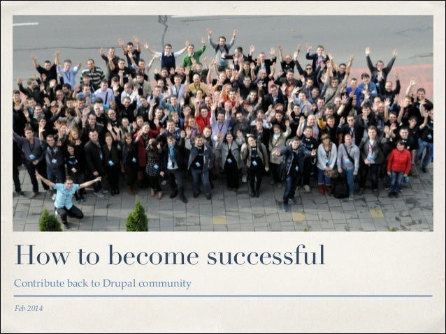 How to become successful Contribute back to Drupal community Feb 2014