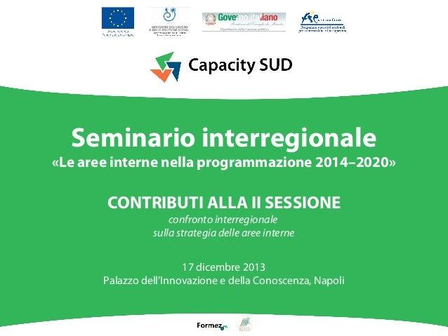 Seminario interregionale «Le aree interne nella programmazione 2014–2020»  CONTRIBUTI ALLA II SESSIONE confronto interregi...