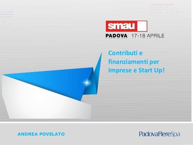 Andrea PovelatoANDREA POVELATOContributi efinanziamenti perImprese e Start Up!