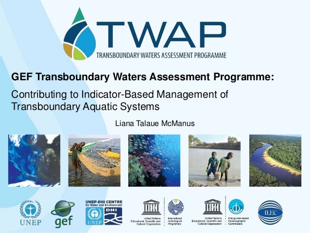 GEF Transboundary Waters Assessment Programme: Contributing to Indicator-Based Management of Transboundary Aquatic Systems...