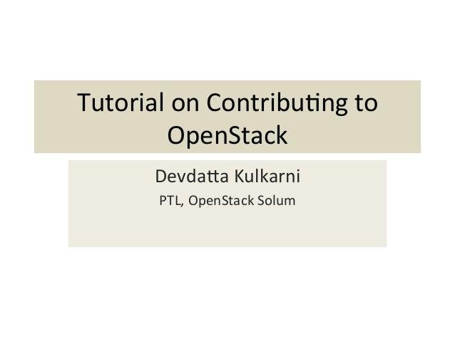 Tutorial  on  Contribu-ng  to   OpenStack   Devda8a  Kulkarni   PTL,  OpenStack  Solum