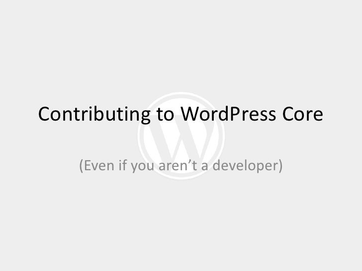 Contributing to WordPress Core    (Even if you aren't a developer)