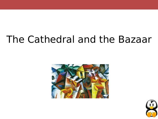 essay cathedral and the bazaar How can the answer be improved.