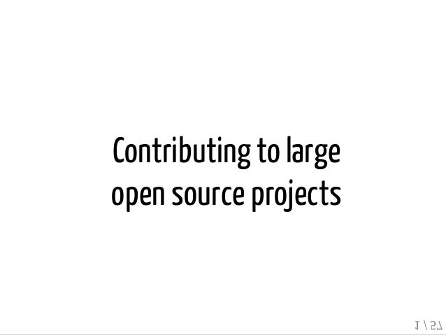 Contributingto large open source projects 1 / 57