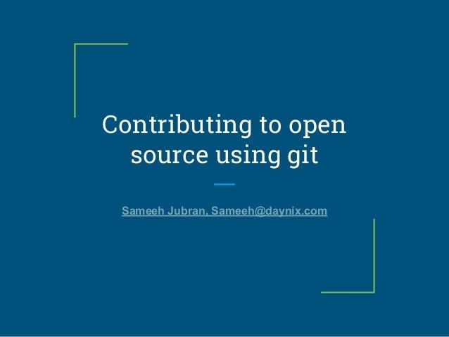 Contributing to open source using git Sameeh Jubran, Sameeh@daynix.com