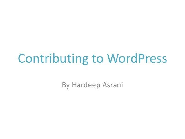 Contributing to WordPress By Hardeep Asrani