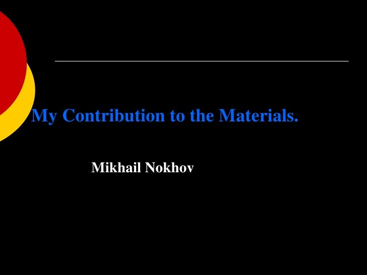 My Contribution to the Materials.<br />Mikhail Nokhov  <br />