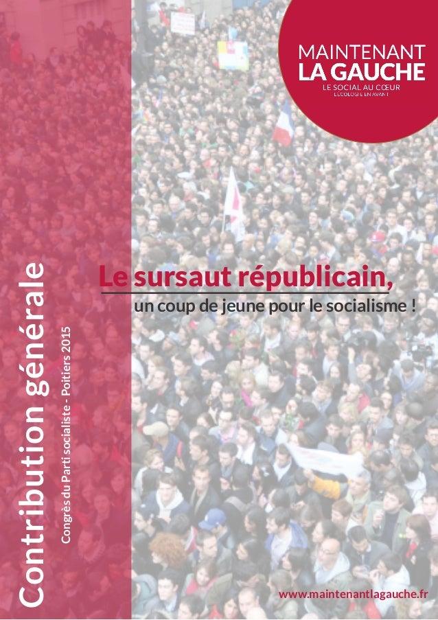 www.maintenantlagauche.fr Le sursaut républicain, un coup de jeune pour le socialisme! Contributiongénérale CongrèsduPart...
