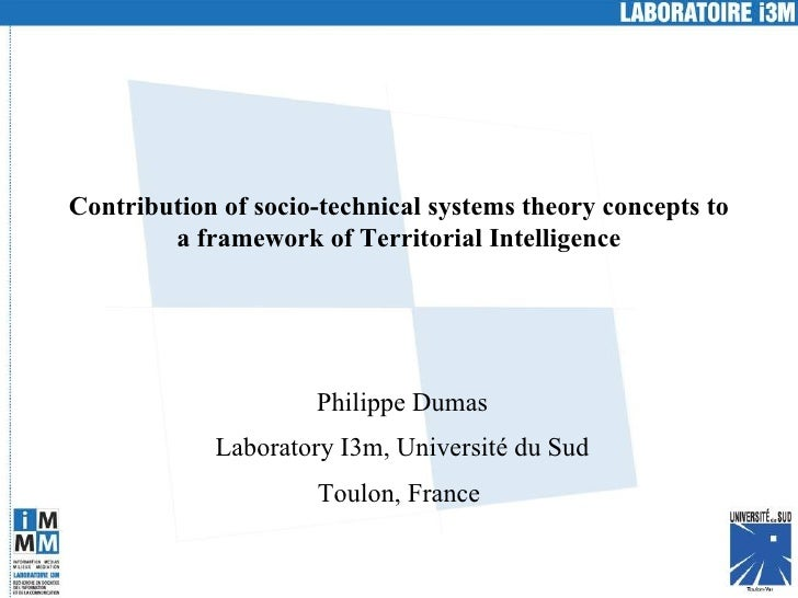 Contribution of socio-technical systems theory concepts to a framework of Territorial Intelligence Philippe Dumas Laborato...