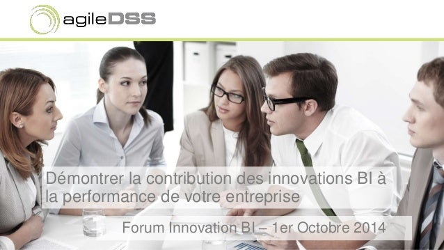 Démontrer la contribution des innovations BI à  la performance de votre entreprise  Forum Innovation BI – 1er Octobre 2014