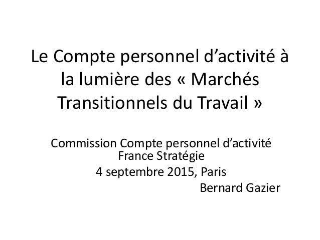 Le Compte personnel d'activité à la lumière des « Marchés Transitionnels du Travail » Commission Compte personnel d'activi...