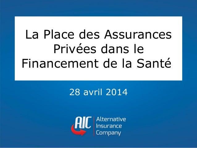La Place des Assurances Privées dans le Financement de la Santé 28 avril 2014
