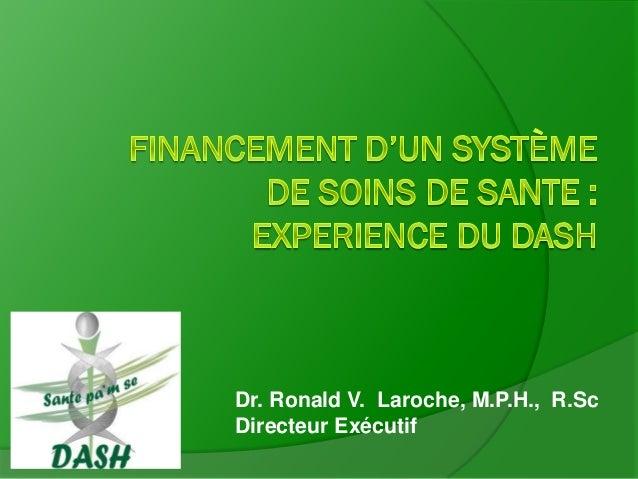 Dr. Ronald V. Laroche, M.P.H., R.Sc Directeur Exécutif