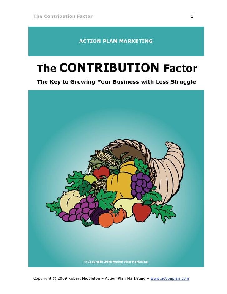 1 The Contribution Factor     Copyright © 2009 Robert Middleton – Action Plan Marketing – www.actionplan.com