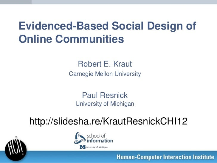 Evidenced-Based Social Design ofOnline Communities             Robert E. Kraut          Carnegie Mellon University        ...