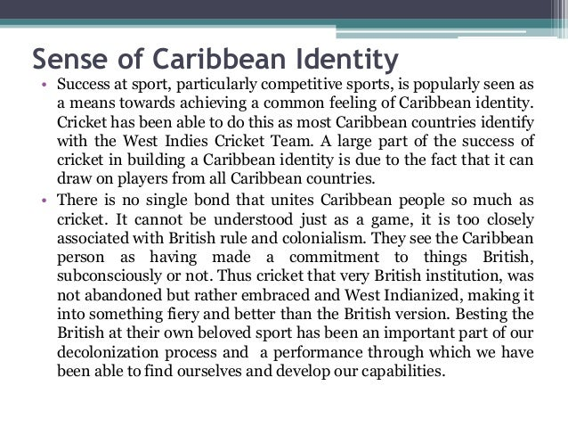 Sense of Caribbean Identity • Success at sport, particularly competitive sports, is popularly seen as a means towards achi...