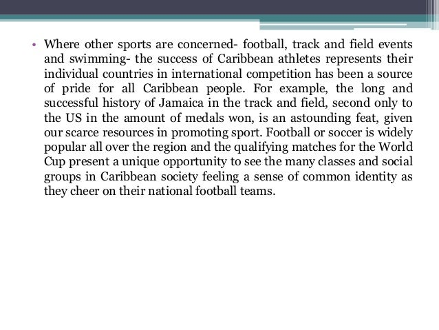 • Where other sports are concerned- football, track and field events and swimming- the success of Caribbean athletes repre...