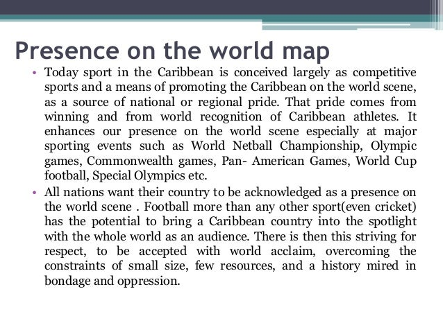 Presence on the world map • Today sport in the Caribbean is conceived largely as competitive sports and a means of promoti...