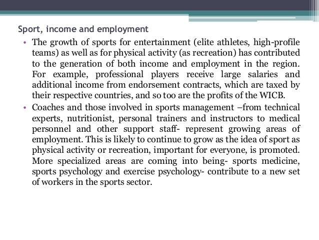 Sport, income and employment • The growth of sports for entertainment (elite athletes, high-profile teams) as well as for ...