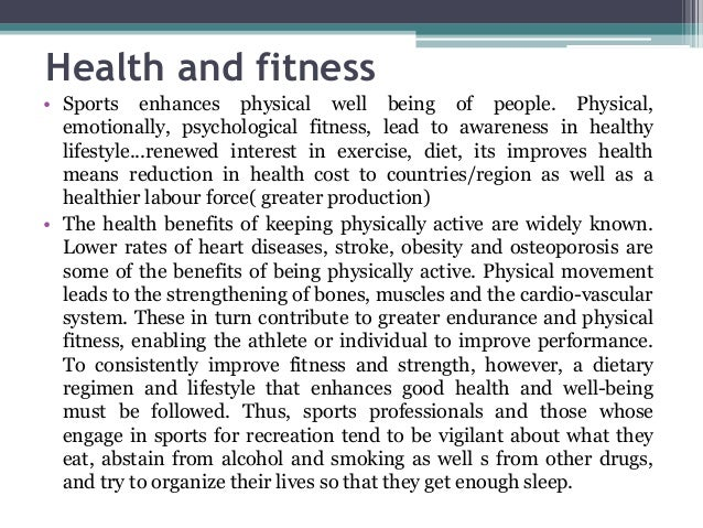 Health and fitness • Sports enhances physical well being of people. Physical, emotionally, psychological fitness, lead to ...
