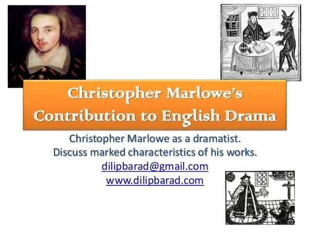 Christopher Marlowe'sContribution to English Drama     Christopher Marlowe as a dramatist.  Discuss marked characteristics...