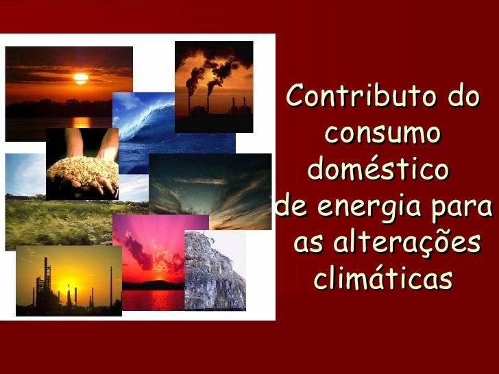 Contributo do consumo doméstico  de energia para  as alterações climáticas