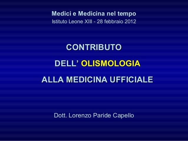 Medici e Medicina nel tempo Istituto Leone XIII - 28 febbraio 2012 CONTRIBUTOCONTRIBUTO DELL'DELL' OLISMOLOGIAOLISMOLOGIA ...