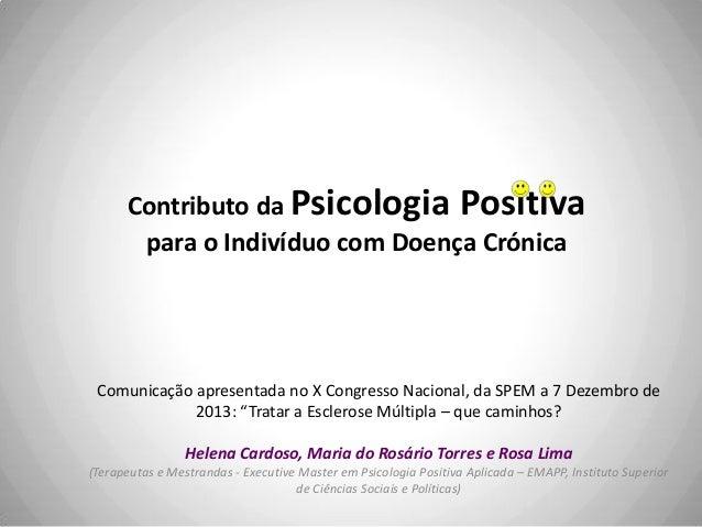 Contributo da Psicologia Positiva para o Indivíduo com Doença Crónica  Comunicação apresentada no X Congresso Nacional, da...