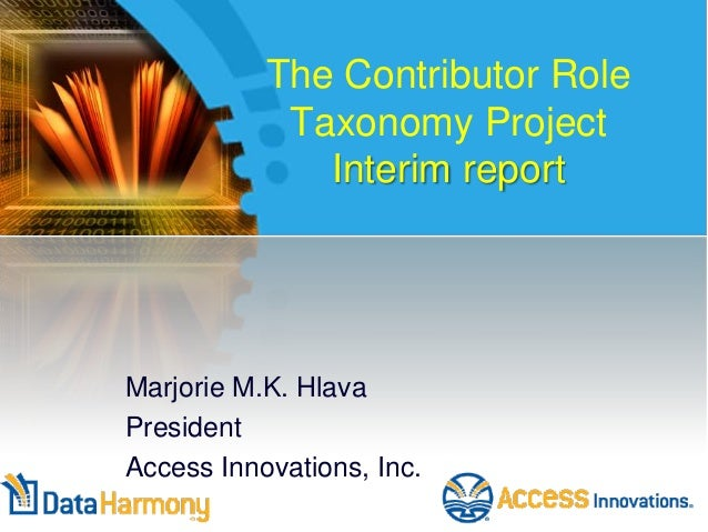The Contributor Role Taxonomy Project Interim report  Marjorie M.K. Hlava President Access Innovations, Inc.