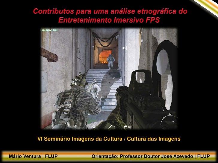 VI Seminário Imagens da Cultura / Cultura das Imagens   Mário Ventura | FLUP           Orientação: Professor Doutor José A...