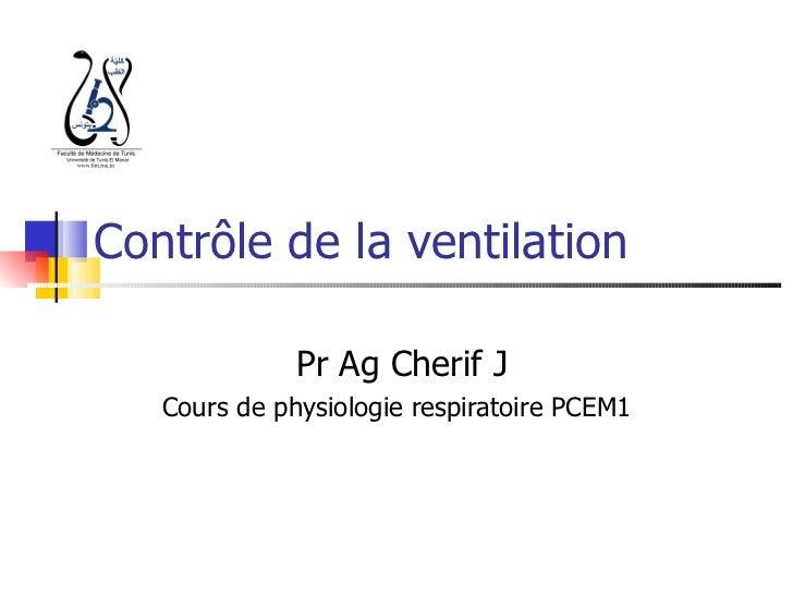 Contrôle de la ventilation              Pr Ag Cherif J   Cours de physiologie respiratoire PCEM1