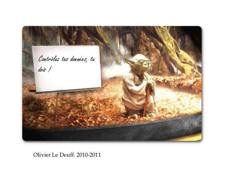 Contrôlez tes données, tu  dois !Olivier Le Deuff. 2010-2011