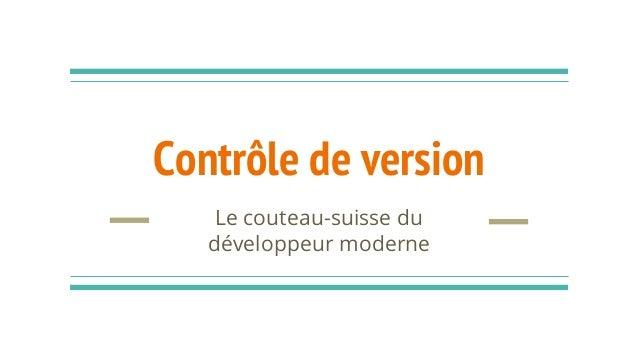 Contrôle de version Le couteau-suisse du développeur moderne