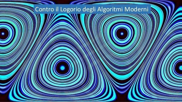 Contro il Logorio degli Algoritmi Moderni