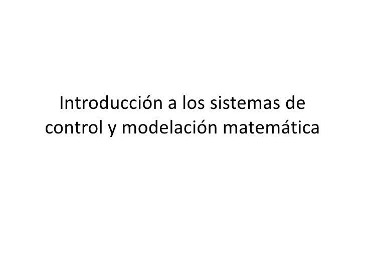 Introducción a los sistemas de control y modelaciónmatemática<br />