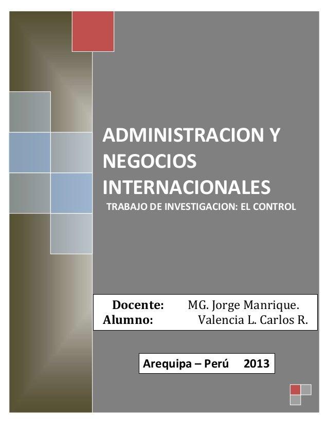 Valencia Larico Carlos Rodrigo. 0 ADMINISTRACION Y NEGOCIOS INTERNACIONALES TRABAJO DE INVESTIGACION: EL CONTROL Docente: ...
