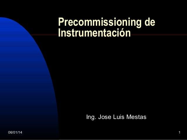 Precommissioning de Instrumentación  Ing. Jose Luis Mestas 06/01/14  1
