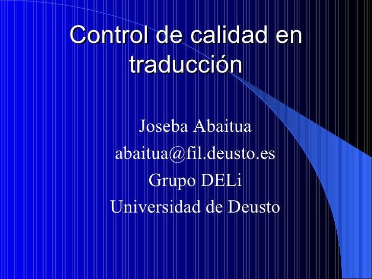 Control de calidad en traducción <ul><li>Joseba Abaitua </li></ul><ul><li>[email_address] </li></ul><ul><li>Grupo DELi </l...