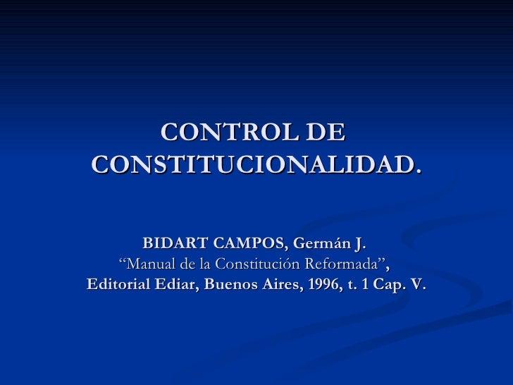 """CONTROL DE  CONSTITUCIONALIDAD. BIDART CAMPOS, Germán J.  """"Manual de la Constitución Reformada"""" ,  Editorial Ediar, Buenos..."""