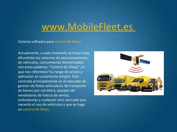 www.MobileFleet.es   Sistema software para  control de flotas . Actualmente, a cada momento se hacen mas difundidos los si...