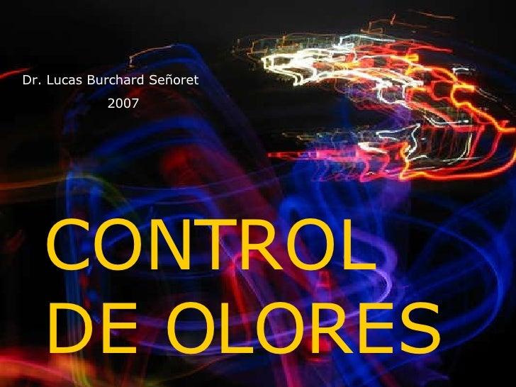 CONTROL DE OLORES Dr. Lucas Burchard Señoret 2007